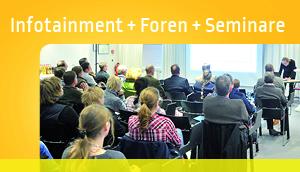 Infotainment + Foren + Seminare
